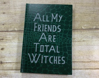 All my friends are total witches notebook, witch journal, witch notebook, witch diary, pagan notebook, wiccan journal, occult journal
