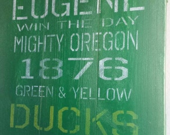 Oregon Ducks, Eugene pallet sign. Eugene, win the day, 1876 green & yellow Ducks