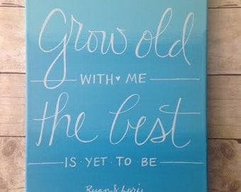 Grow Old with me, The Best is yet to Be - on wrapped canvas