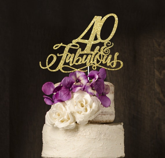 40 And Fabulous 40th Birthday Cake Topper Etsy