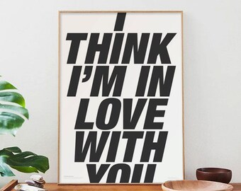 I think I'm in love with you _ Printable Quote Poster - typography art, print art, home frame, gift idea, quote posters, positive quotes