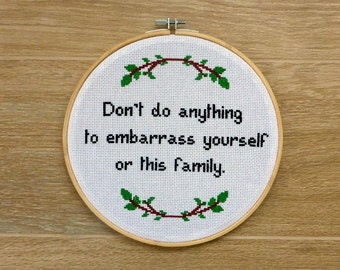 Life Rule Quote Cross Stitch PATTERN. Don't do anything to embarrass yourself or this family. Home & Family Mascot Pattern.Instant Download.