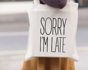 Sorry I'm Late - canvas tote shopping bag - shoulder bag - beach tote - canvas tote bag -  Market Bag