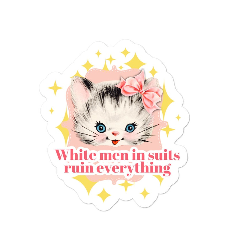 White Men in Suits Ruin Everything Funny stickers  Feminist image 0
