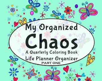 My Organized Chaos –Your Undated Quarterly/3-Month Coloring Life Planner! Part 1