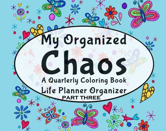 My Organized Chaos –Your Undated Quarterly/3-Month Coloring Life Planner! Part 3