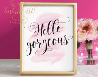Hello gorgeous PRINTABLE art,gift for her,inspirational quote,printable women gift,bathroom printable decor,bedroom wall art,feminine art