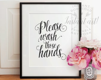 Please wash those hands printable art - bathroom art, bathroom wall decor - instant download, 5x7, 8x10, 11x14