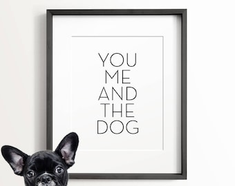 You me and the dog, PRINTABLE art, Dog lover gift, Typography print, Funny wall art, Gift for him, Gift for her, Valentines Day gift, Decor