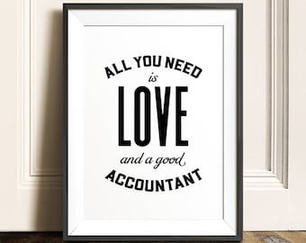 Accountant gift, All you need is love and a good accountant, PRINTABLE art, Gift for CPA, Tax season, Gifts for accountants, Entrepreneur