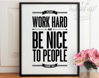 Work hard PRINTABLE,motivational print,Work Hard and Be Nice to People,printable decor,printable men gift,last minute gift,gift for coworker