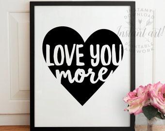 Love you more PRINTABLE art,Valentines sign,girlfriend wall art,wife wall art,valentines day decor,nursery printable,kids room art,love art