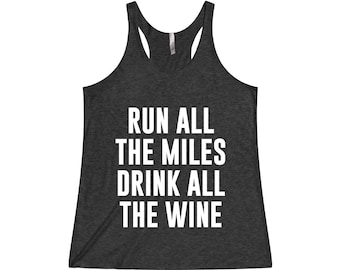 Run All The Miles Drink All The Wine - Funny Workout Tank, Wine, Running, Running Tank, Funny Running Tank, Gym Tank, Motivation Tank, Run