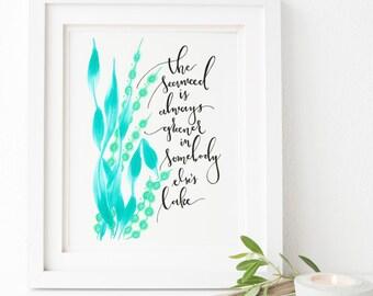 "The Little Mermaid Seaweed is Always Greener Art Print Hand Lettered Quote 8x10"""
