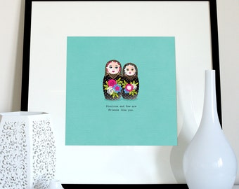Friend quote Russian doll print, nesting dolls, babushka dolls, Matryoshka dolls, Friendship print, friend saying, 2 friends illustration