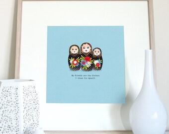 Friends quote Russian doll print, friends gift, friend present, Friend birthday, nesting dolls, babushka dolls, Matryoshka 3 friends poster