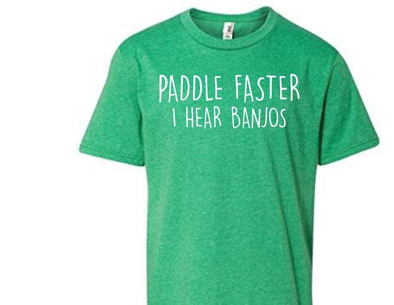 b471d8c4a Paddle faster i hear banjos to shirt kayak shirt canoe shirt | Etsy