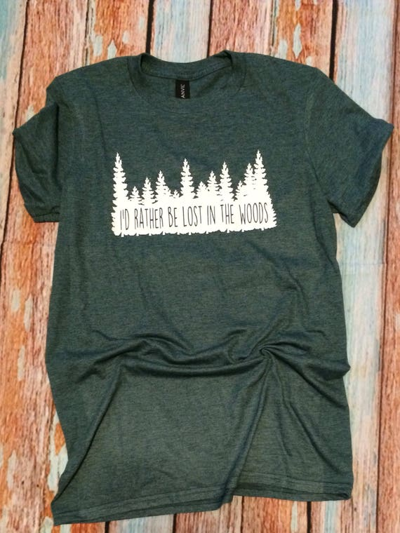 I D Rather Be Lost In The Woods Custom Shirt Soft T Shirt Etsy