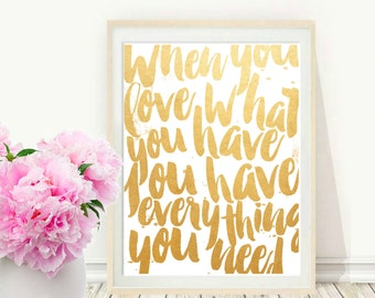 When You Love What You Have, Printable Art, Inspirational Print, Typography Quote, Home Decor, Motivational Poster,  Wall Art
