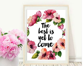 Printable Art, Inspirational Print, The Best Is Yet to Come, Typography Quote, Flower Art, Digital Download, Wall decor