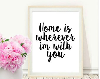 Home Is Wherever I'm With You, Printable Art, Inspirational Print, Typography Quote, Home Decor, Motivational Poster, Wall Art