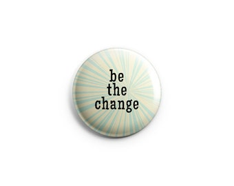 Be the Change - Gandhi - Pinback Button, Magnet, or Flair, social justice buttons, activist buttons, activist pins