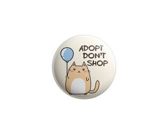 "Adopt Don't Shop button -  cat  magnet - cat badge - 1.25"" pin - stocking stuffer -  gifts for cat lovers"