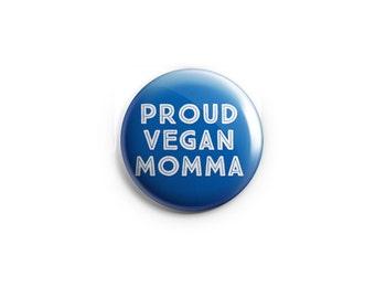 Proud Vegan Momma button - Vegan Magnet, stocking stuffer, vegan badge, vegan pin, vegetarian pin, animal rights button