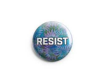 Resist button, Donald Trump,  Anti-Racism, Pinback Button, Magnet, Human Rights Button, Refugee Support Badge, Homophobia pinback