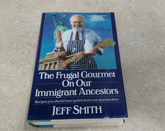 Cookbook ~ The Frugal Gourmet On Our Immigrant Ancestors ~ 1990 First Edition ~ Jeff Smith Cookbook