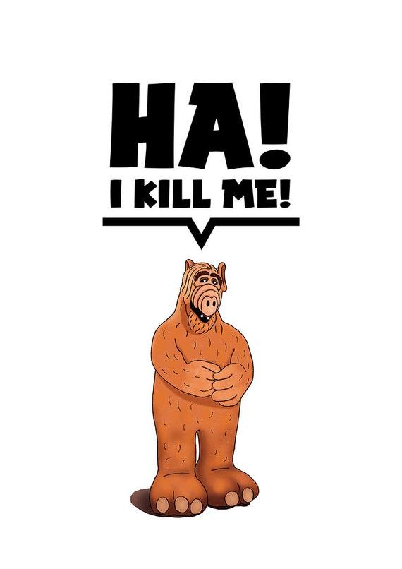 Ha! I Kill Me! Alf Poster, Alf Quotes, Cute Alien, Funny, Illustrations,  Typography, Home/Office Decor Poster, Gift Idea, Wall Art Decor