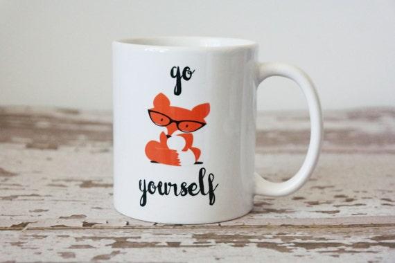 Go Fox Yourself Coffee Mug Gifts Gift For Husband