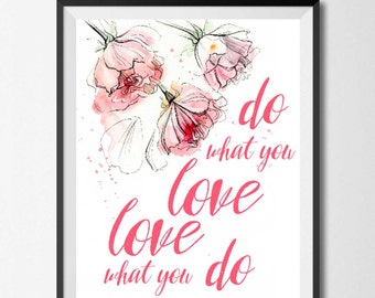 Do what you love love what you do Printable Digital print Flowers printable Floral print Floral abstract illustration Motivational quotes