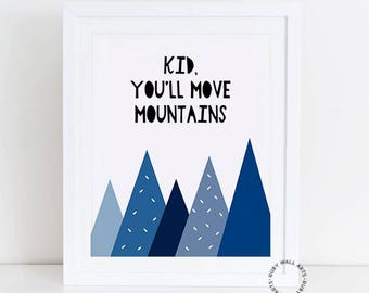 Kid you'll move mountains, room decor, mountains, nursery decor, boys, wall art, Printable, Poster, Sign, Quotes, Instant Download