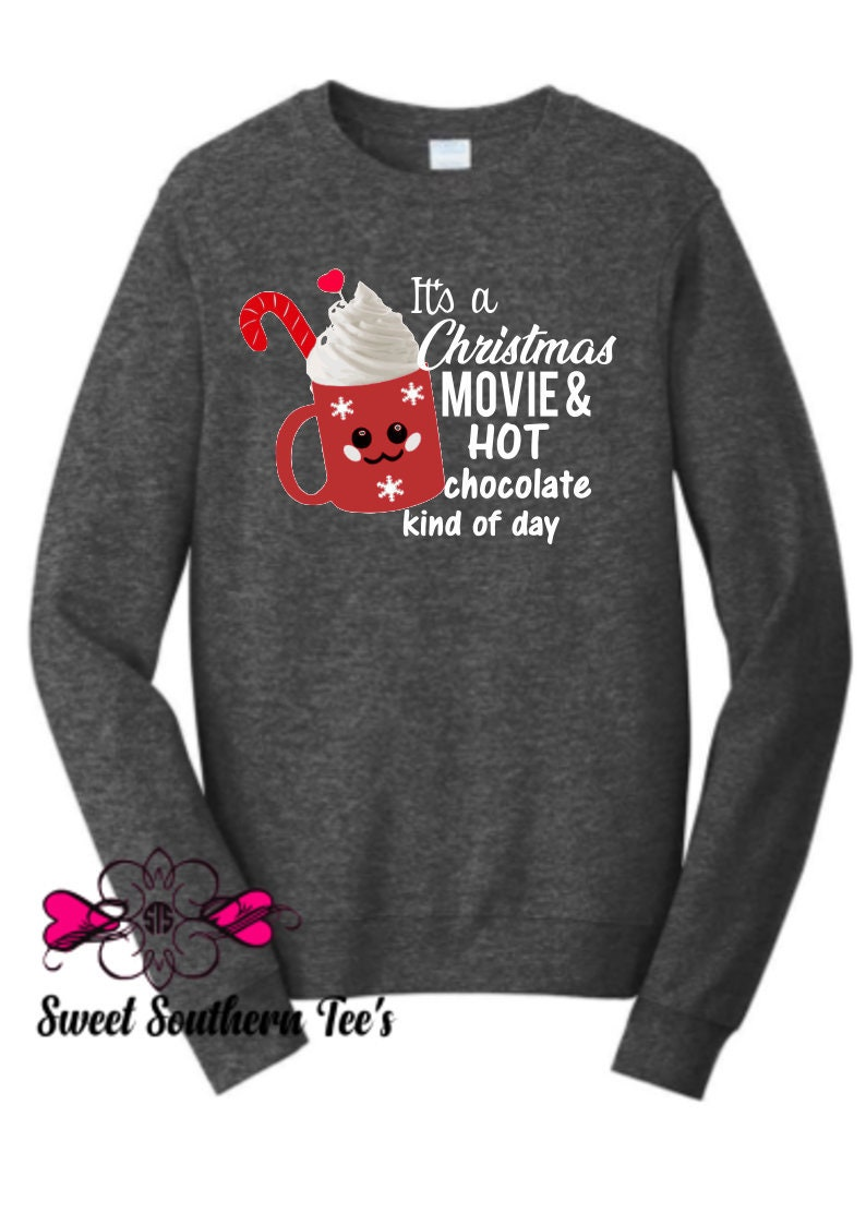 its a christmas movie hot chocolate kind of day fleece sweatshirt womens gift christmas shirt ladies christmas shirt