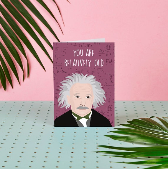 You Are Relatively Old Albert Einstein Birthday Card Science Card Physics Theory Educational Greeting Card Celebrity Card