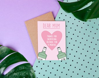 Dear Mum - Thanks for sacrificing alcohol for 9 months - Sober Mum - Thanks Mum - Funny - Gin Lover - Mother's Day Card - Gin Card - Cute