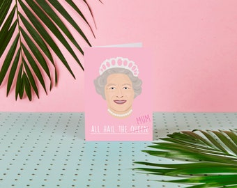 All Hail The Queen - Mum - Mother's Day Card - Royal Family - Yas Queen - Greeting Card - The Royal Family - Card for Mum - The Queen