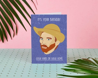 Van Gogh - Birthday Card - Gogh Hard or Gogh Home - Artist - Celebrity Card - Post Modernism - Funny Card - Abstract Card - Greeting Card