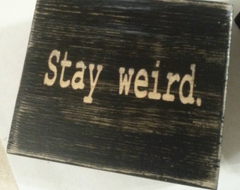 Stay Weird, Funny Blocks, Blocks with quotes, Wood Block Sign, Desk Decor Block, Wooden Decor Block, Home Decor, Small Sign, Gift