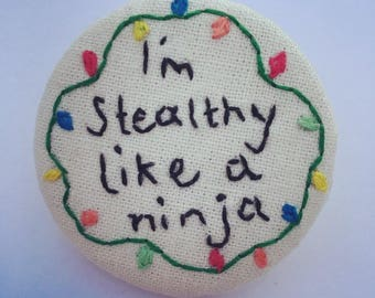 Stranger Things embroidered 'I'm stealthy like a ninja' Brooch/Pin