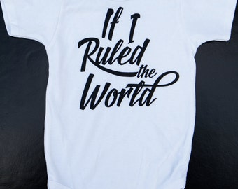 If I Ruled the World (Onsie or Tee)