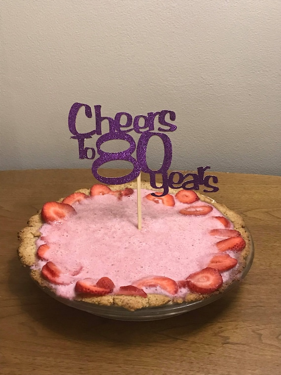 Cheers To 80 Years Birthday Cake Topper Or Floral Pick Etsy