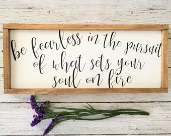 Be Fearless In The Pursuit Of What Sets Your Soul On Fire   Framed Inspirational Wood Sign   Motivational Quote Art   Farmhouse Style Decor