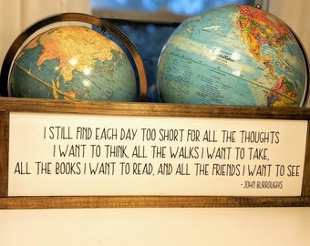 Framed John Burroughs quote sign - I still find each day too short for all the thoughts I want to think, all the walks I want to take