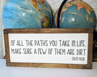 John Muir quote wood sign - of all the paths you take in life make sure a few of them are dirt - John Muir sign - nature decor - grad gift