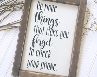 Do more things that make you forget to check your phone Framed Wood Sign