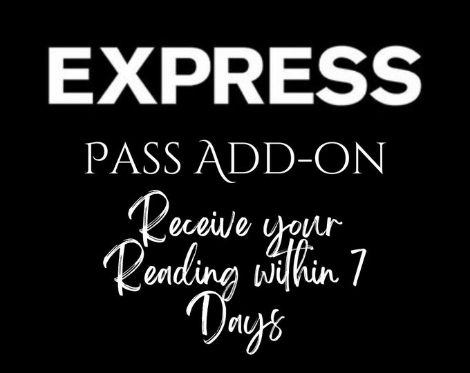 Express Pass Add on Feature - Purchase with or add to an existing order to receive your reading within 7 days time
