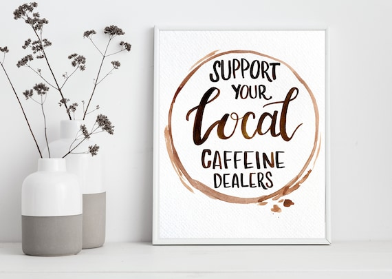 Support Your Local Caffeine Dealers, Caffeine Addict, Funny Coffee Quotes,  Kitchen Decor