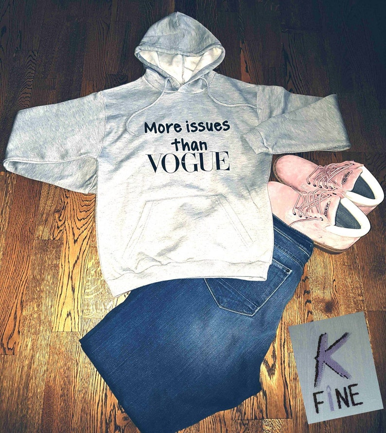 More Issues Than Vogue Ladies//Unisex Hoodie Funny Pullover Gift
